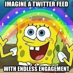 Imagination - Imagine a Twitter feed with endless engagement