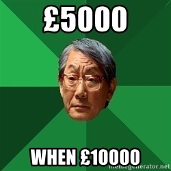 High Expectations Asian Father - £5000 When £10000