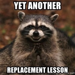 evil raccoon - Yet another replacement lesson
