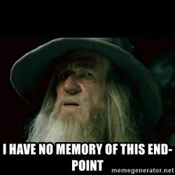 no memory gandalf - I HAVE NO MEMOry OF this END-POINT