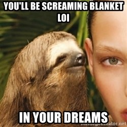 Whisper Sloth - You'll be screaming blanket LOI in your dreams