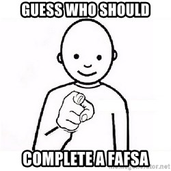 GUESS WHO YOU - Guess who should complete a fafsa