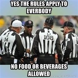 NFL Ref Meeting - yes the rules apply to everbody no food or beverages allowed