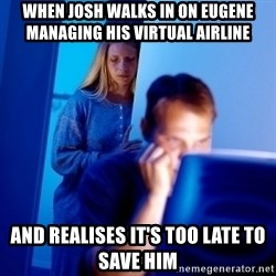 Internet Husband - when josh walks in on eugene managing his virtual airline and realises it's too late to save him