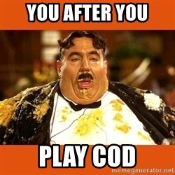 Fat Guy - You after you Play Cod