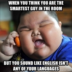 Fat Asian Kid - When you think you are the smartest guy in the room but you sound like english isn't any of your languages