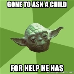 Advice Yoda Gives - Gone to ask a child For help he has