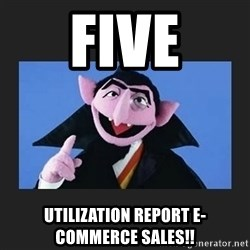 The Count from Sesame Street - Five Utilization Report E-commerce Sales!!