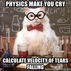Science Cat - Physics make you cry Calculate velocity of tears falling