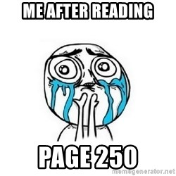 Crying face - Me After Reading page 250