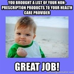 Baby fist - You brought a list of your non-prescription products to your health care provider great job!
