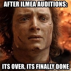 Frodo  - After ILMEA AUditions: Its over, its finally done