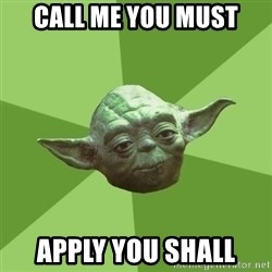 Advice Yoda Gives - call me you must apply you shall