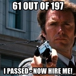 Dirty Harry - 61 out of 197 I passed - Now Hire me!