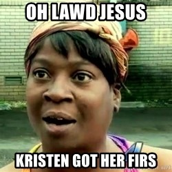 oh lord jesus it's a fire! - oh lawd jesus Kristen got her firs