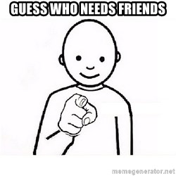 GUESS WHO YOU - guess who needs friends