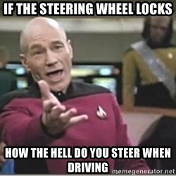 star trek wtf - If the steering wheel locks How the hell do you steer when driving