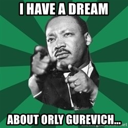 Martin Luther King jr.  - I have a dreaM About orly gureVIch...