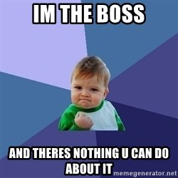 Success Kid - im the boss and theres nothing u can d0 about it
