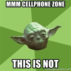 Advice Yoda Gives - mmm cellphone zone  this is not