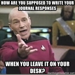 star trek wtf - How are you supposed to write your journal responses When you leave it on your desk?