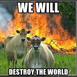 Evil Cows - WE WILL DESTROY THE WORLD
