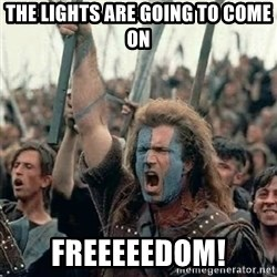 Brave Heart Freedom - the lights are going to come on FREEEEEDOM!