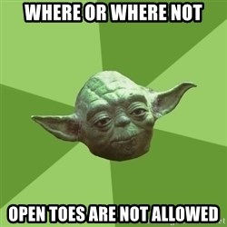 Advice Yoda Gives - where or where not open toes are not allowed