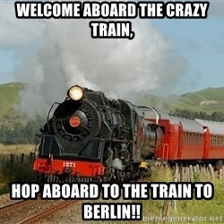 Success Train - WELCOME ABOARD THE CRAZY TRAIN, HOP ABOARD TO THE TRAIN TO BERLIN!!