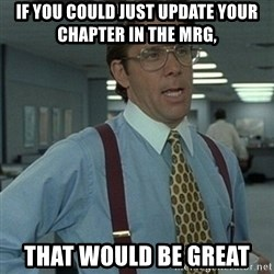 Office Space Boss - If you could just update your Chapter in the MRG,  That would be great