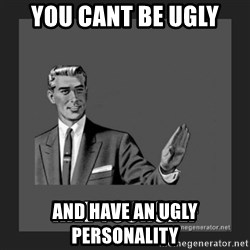 kill yourself guy - you cant be ugly and have an ugly personality