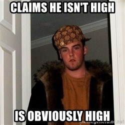 Scumbag Steve - claims he isn't high Is obviously high
