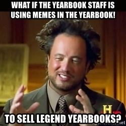 History guy - What if the yearbook staff is using memes in the yearbook! To sell legend yearbooks?