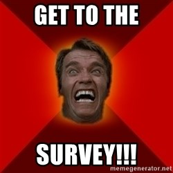 Angry Arnold - get to the survey!!!