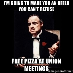 The Godfather - I'm going to make you an offer you can't refuse free pizza at union meetings
