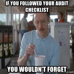 so i guess you could say things are getting pretty serious - If you followed your Audit checklist you wouldn't forget