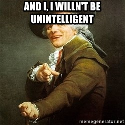 Ducreux - And I, I willn't be unintelligent