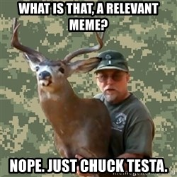 Chuck Testa Nope - What is that, a relevant meme? Nope. Just Chuck Testa.