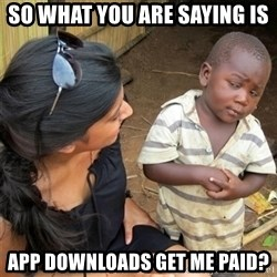 So You're Telling me - So what you are saying is App downloads get me paid?