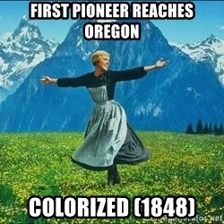Look at all the things - First pioneer reaches oregon colorized (1848)