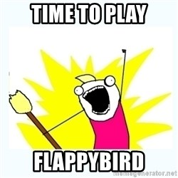 All the things - time to play flappybird