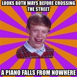 Unlucky Brian Strikes Again - Looks both ways before CROSSING the street a piano falls from nowhere