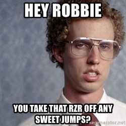Napoleon Dynamite - Hey robbie You take thAt rzr off any sweet jumps?