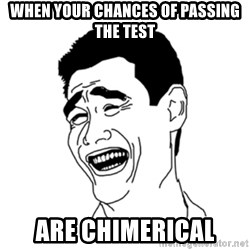 FU*CK THAT GUY - when your chances of passing the test are chimerical