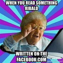 old lady - when you read something ribald written on the facebook.com