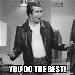 The Fonz - You DO the best!
