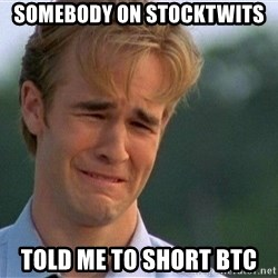 Dawson Crying - Somebody on stocktwits told me to short btc