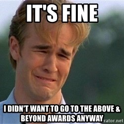 Dawson Crying - IT'S FINE I DIDN'T WANT TO GO TO THE ABOVE & BEYOND AWARDS ANYWAY