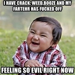Niño Malvado - Evil Toddler - I have crack, weed,booze and my fartehr has fucked off Feeling so evil right now