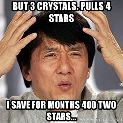 Jackie Chan - But 3 crystals. Pulls 4 stars I save for months 400 two stars...